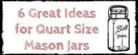 6 Great Ideas for Quart Size Mason Jars