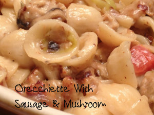 Orecchiette with Italian Sausage, Peppers and Mushrooms